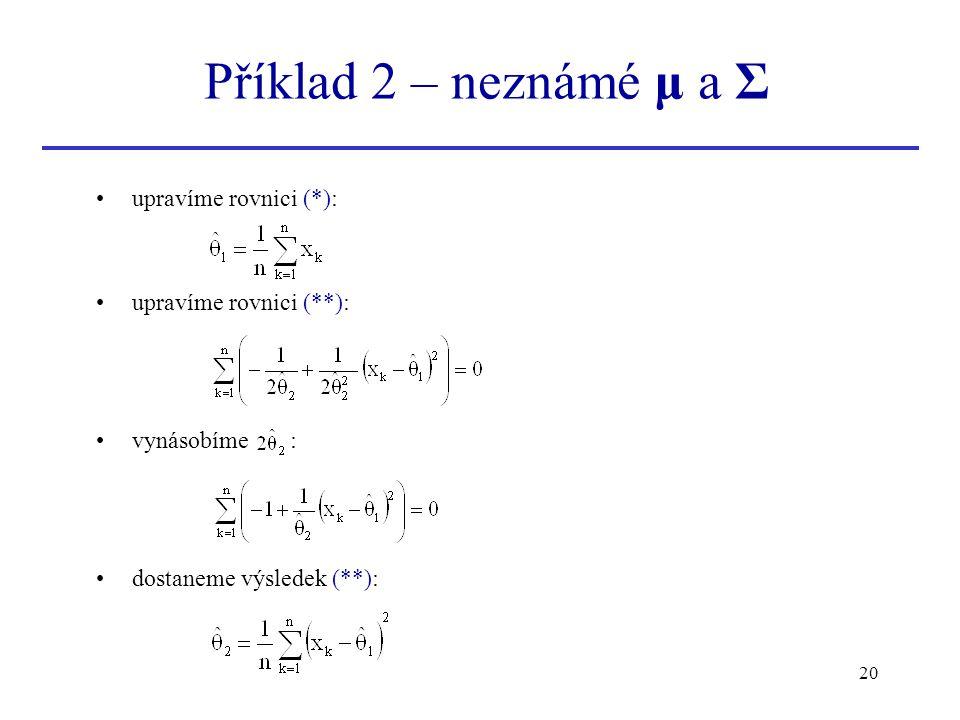 Příklad 2 – neznámé μ a Σ upravíme rovnici (*): upravíme rovnici (**):