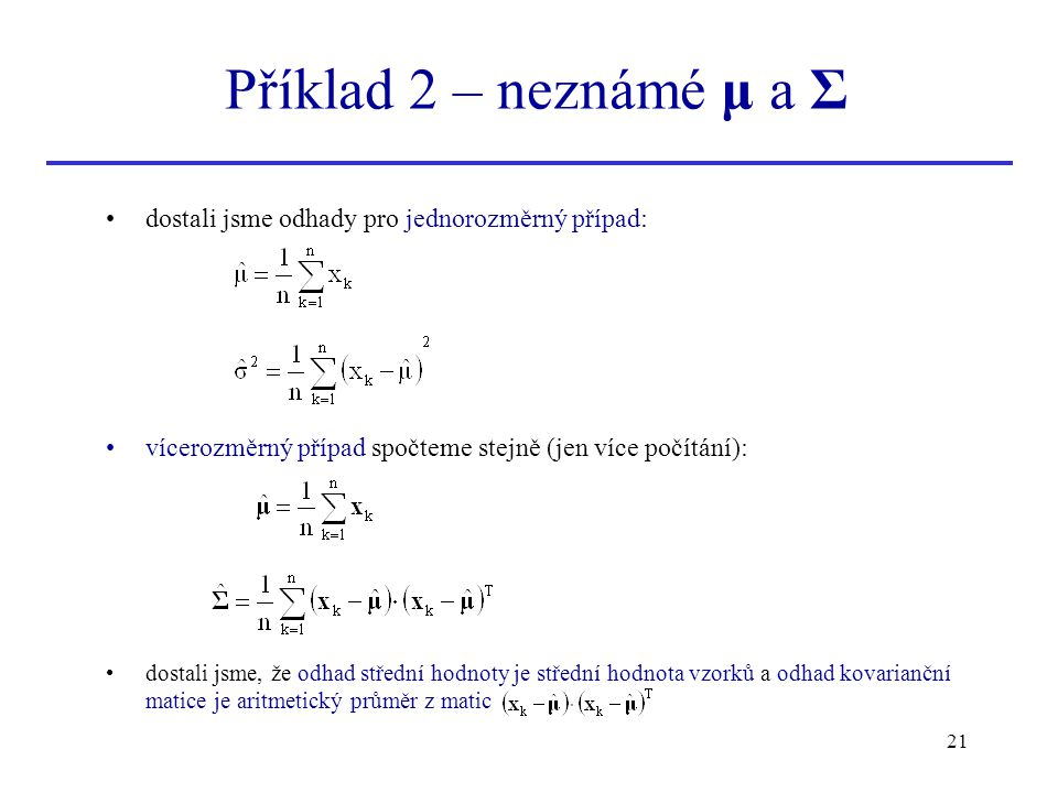 Příklad 2 – neznámé μ a Σ dostali jsme odhady pro jednorozměrný případ: vícerozměrný případ spočteme stejně (jen více počítání):