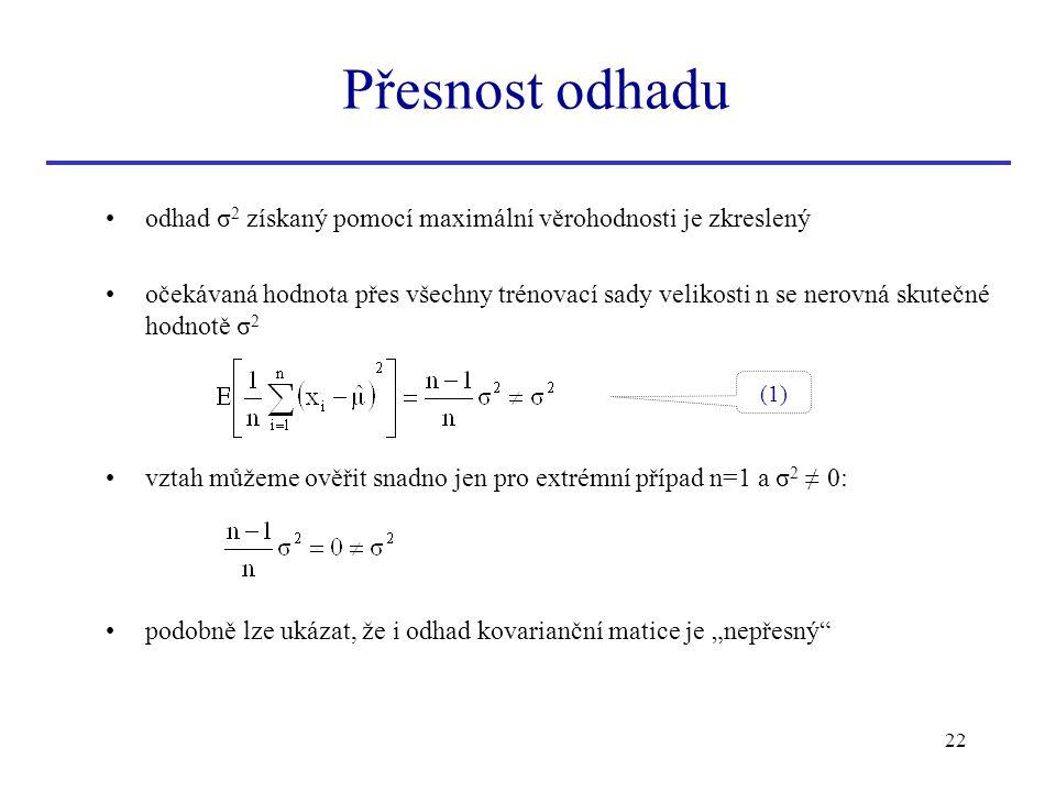 Přesnost odhadu odhad σ2 získaný pomocí maximální věrohodnosti je zkreslený.