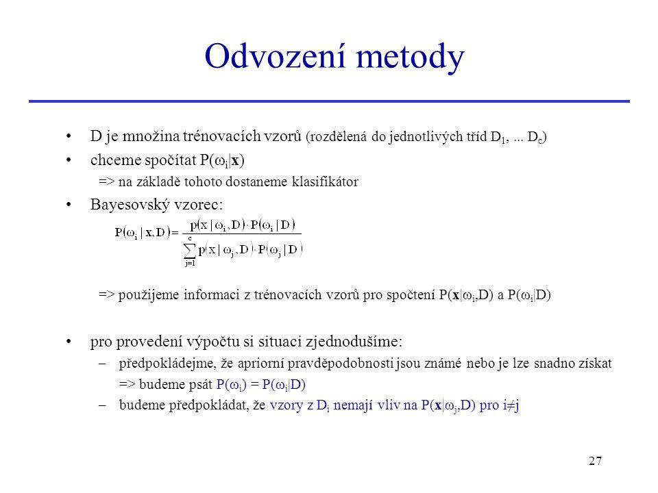 Odvození metody D je množina trénovacích vzorů (rozdělená do jednotlivých tříd D1, ... Dc) chceme spočítat P(ωi|x)