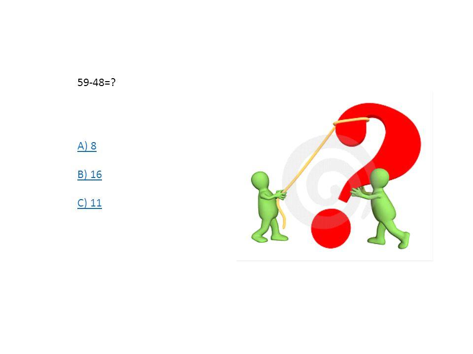 59-48= A) 8 B) 16 C) 11
