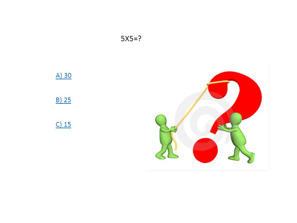5X5= A) 30 B) 25 C) 15