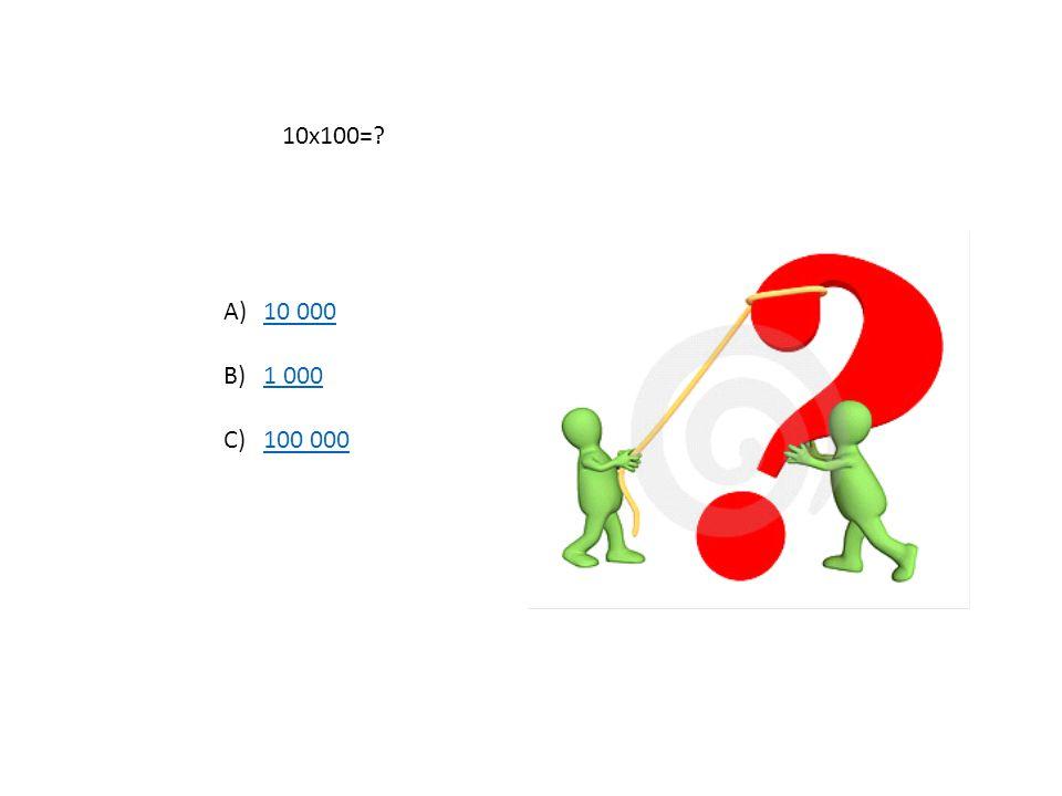 10x100= 10 000 1 000 100 000