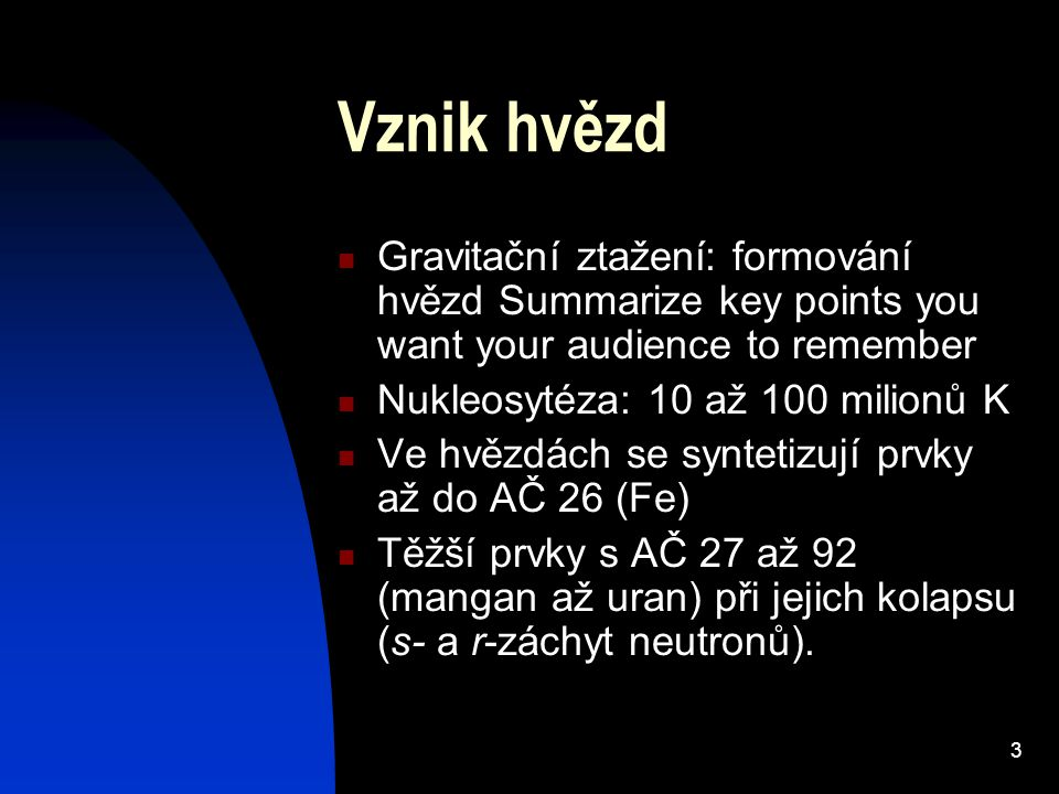 Vznik hvězd Gravitační ztažení: formování hvězd Summarize key points you want your audience to remember.