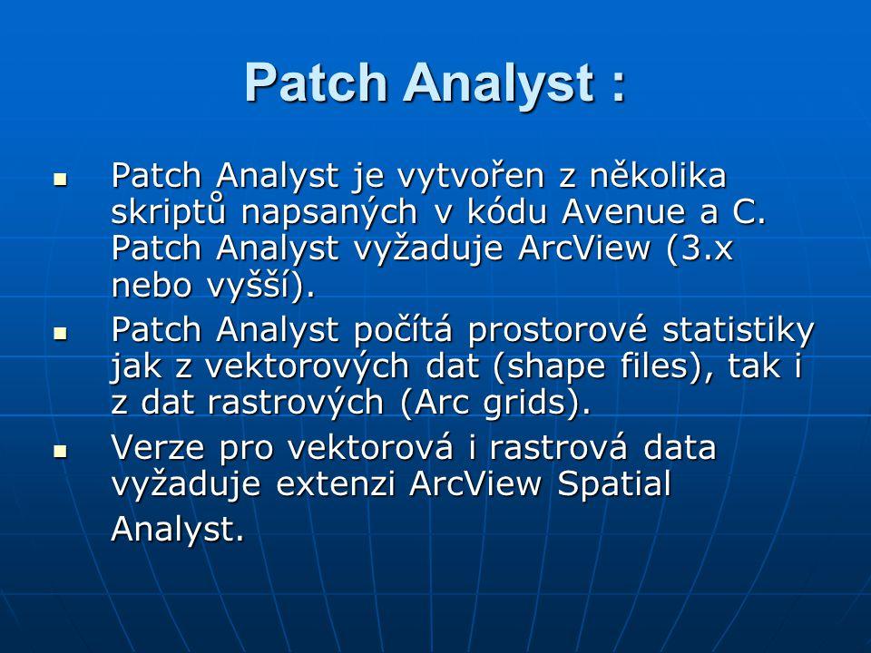 Patch Analyst : Patch Analyst je vytvořen z několika skriptů napsaných v kódu Avenue a C. Patch Analyst vyžaduje ArcView (3.x nebo vyšší).