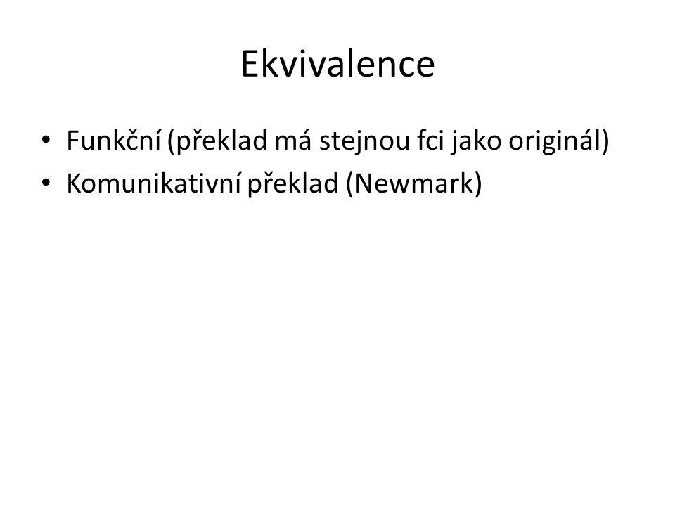 Ekvivalence Funkční (překlad má stejnou fci jako originál)