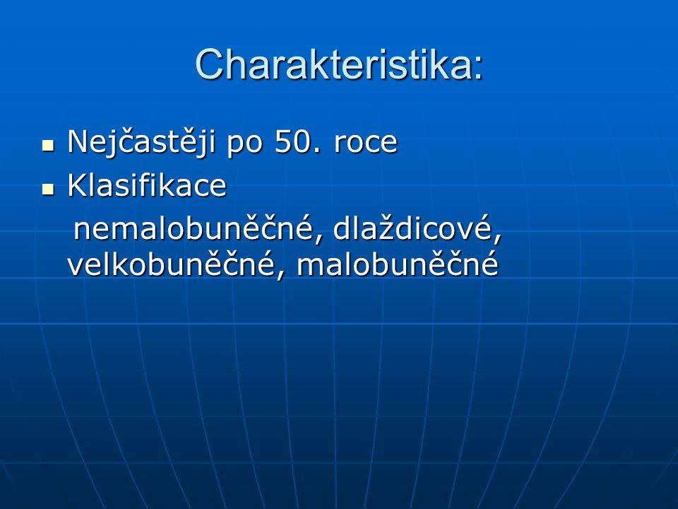 Charakteristika: Nejčastěji po 50. roce Klasifikace
