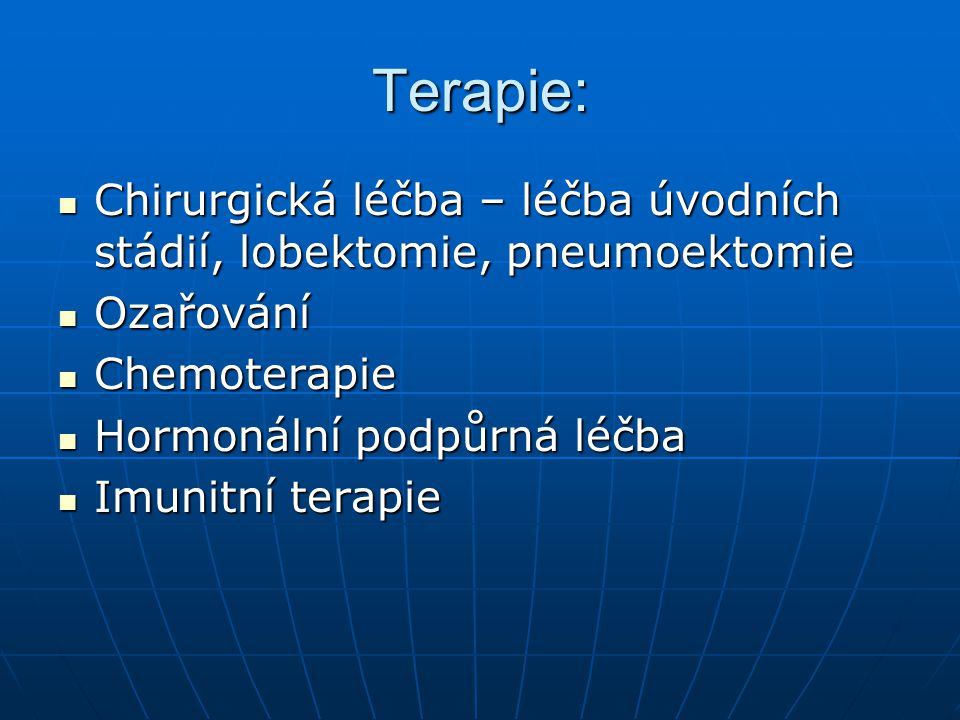 Terapie: Chirurgická léčba – léčba úvodních stádií, lobektomie, pneumoektomie. Ozařování. Chemoterapie.