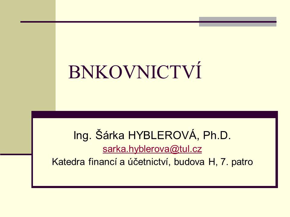 BNKOVNICTVÍ Ing. Šárka HYBLEROVÁ, Ph.D. sarka.hyblerova@tul.cz