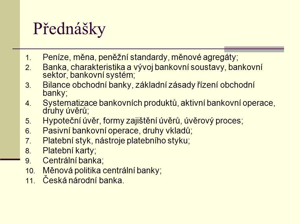 Přednášky Peníze, měna, peněžní standardy, měnové agregáty;
