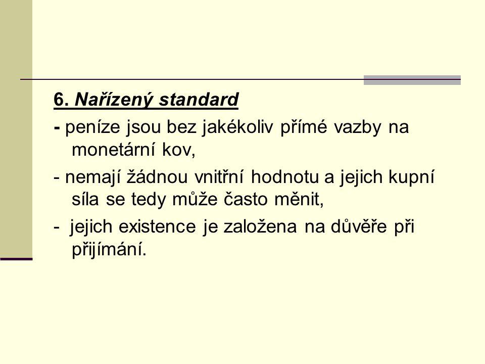 6. Nařízený standard - peníze jsou bez jakékoliv přímé vazby na monetární kov,