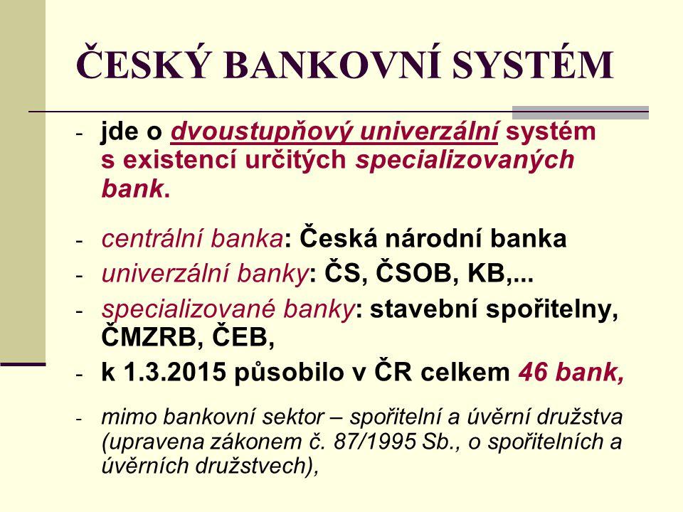 ČESKÝ BANKOVNÍ SYSTÉM jde o dvoustupňový univerzální systém s existencí určitých specializovaných bank.