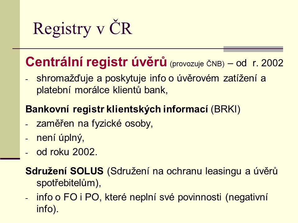 Registry v ČR Centrální registr úvěrů (provozuje ČNB) – od r. 2002