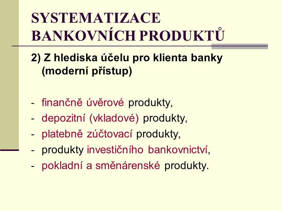 SYSTEMATIZACE BANKOVNÍCH PRODUKTŮ