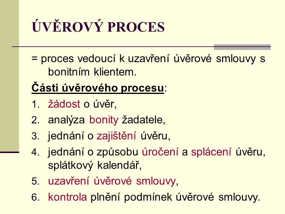 ÚVĚROVÝ PROCES = proces vedoucí k uzavření úvěrové smlouvy s bonitním klientem. Části úvěrového procesu: