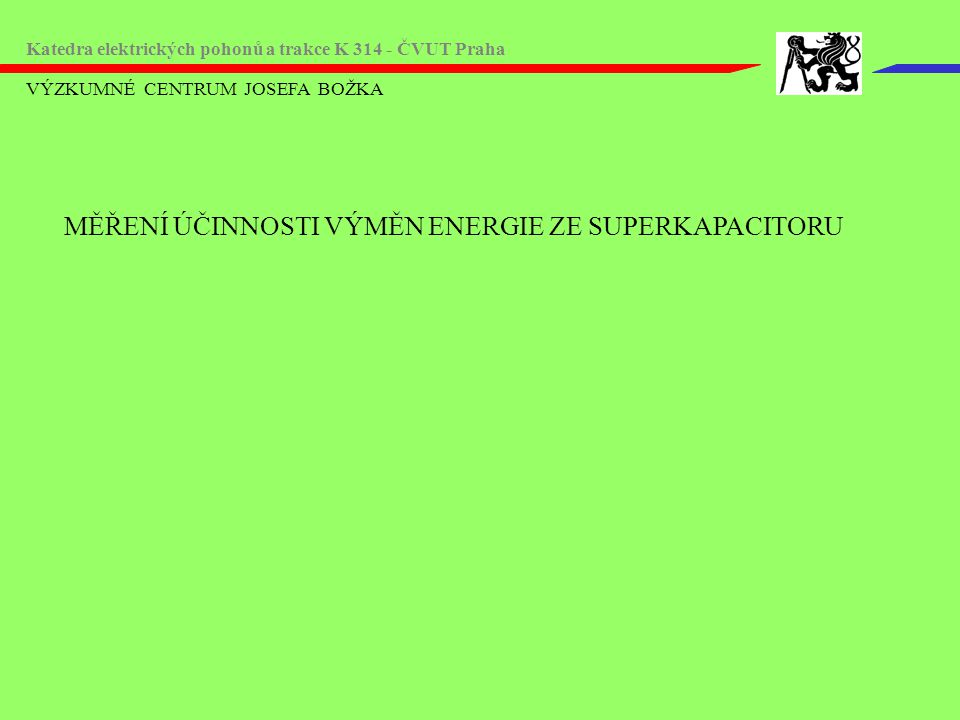 MĚŘENÍ ÚČINNOSTI VÝMĚN ENERGIE ZE SUPERKAPACITORU