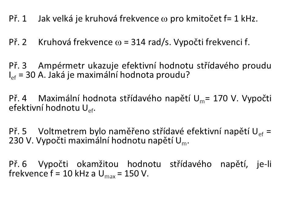 Př. 1 Jak velká je kruhová frekvence w pro kmitočet f= 1 kHz.