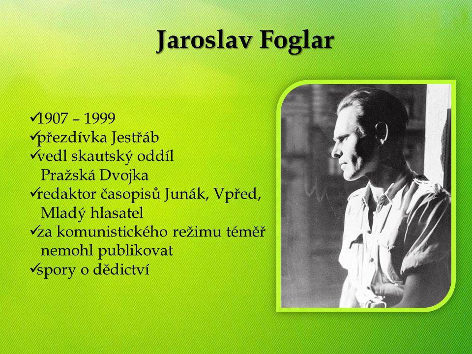 Životopis Jaroslav Foglar 1907 – 1999 přezdívka Jestřáb