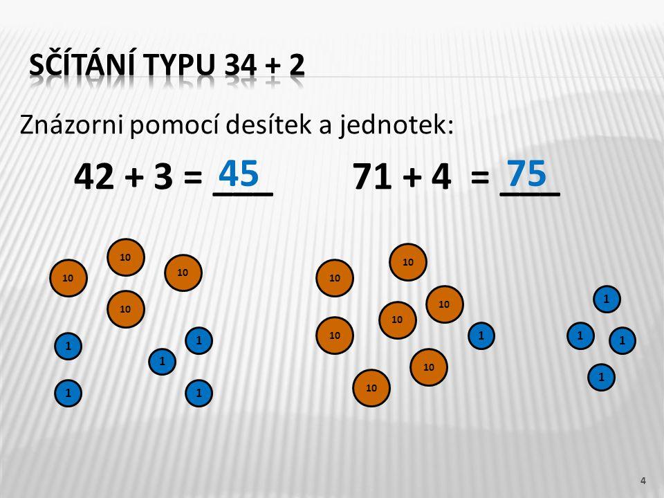 42 + 3 = ___ 71 + 4 = ___ 45 75 sčítání typu 34 + 2