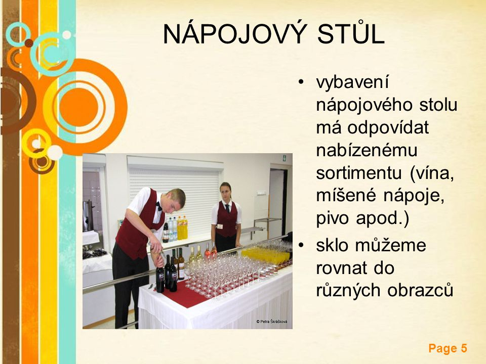 NÁPOJOVÝ STŮL vybavení nápojového stolu má odpovídat nabízenému sortimentu (vína, míšené nápoje, pivo apod.)