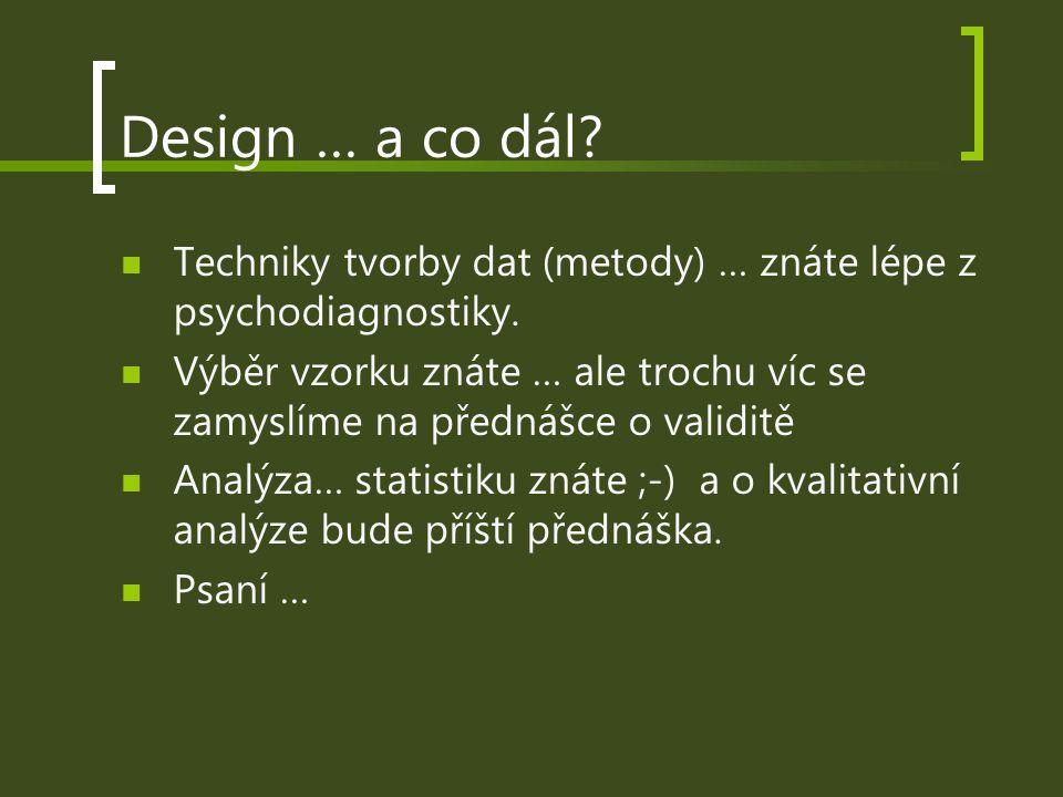 Design … a co dál Techniky tvorby dat (metody) … znáte lépe z psychodiagnostiky.