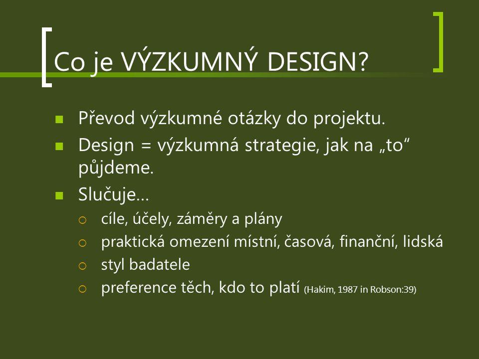 Co je VÝZKUMNÝ DESIGN Převod výzkumné otázky do projektu.