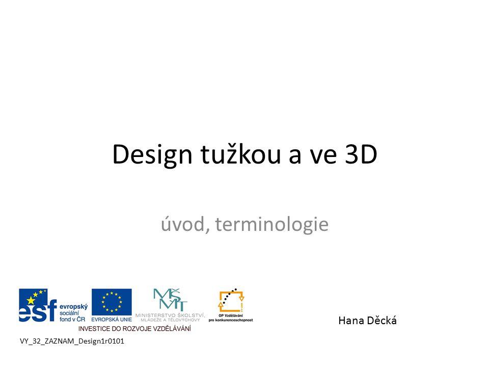 Design tužkou a ve 3D úvod, terminologie Hana Děcká