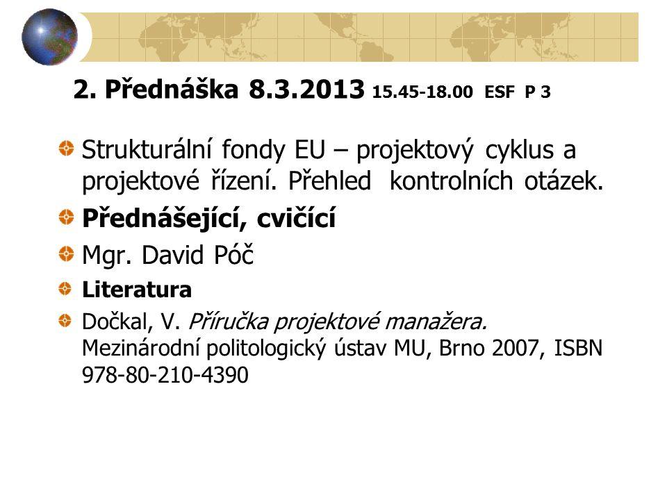 2. Přednáška 8.3.2013 15.45-18.00 ESF P 3 Strukturální fondy EU – projektový cyklus a projektové řízení. Přehled kontrolních otázek.