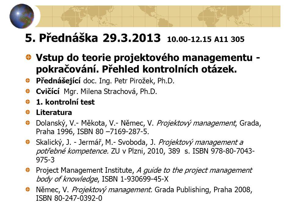 5. Přednáška 29.3.2013 10.00-12.15 A11 305 Vstup do teorie projektového managementu - pokračování. Přehled kontrolních otázek.