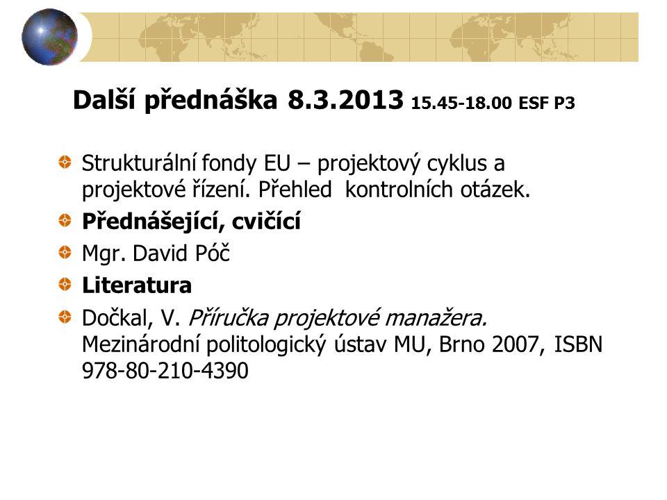 Další přednáška 8.3.2013 15.45-18.00 ESF P3 Strukturální fondy EU – projektový cyklus a projektové řízení. Přehled kontrolních otázek.