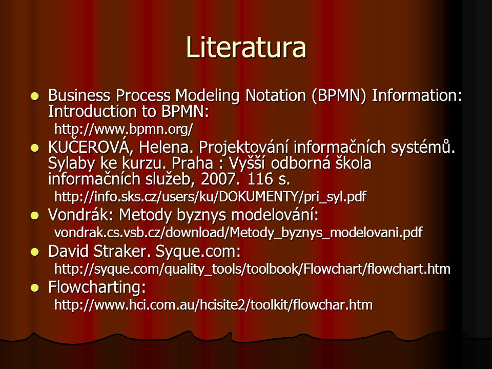 Literatura Business Process Modeling Notation (BPMN) Information: Introduction to BPMN: http://www.bpmn.org/