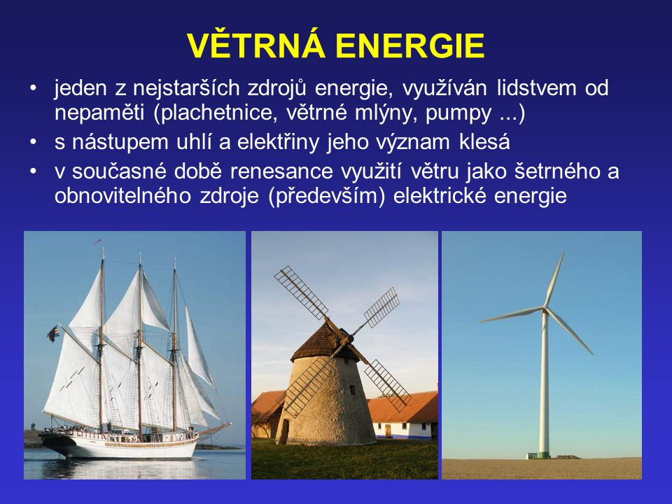 VĚTRNÁ ENERGIE jeden z nejstarších zdrojů energie, využíván lidstvem od nepaměti (plachetnice, větrné mlýny, pumpy ...)