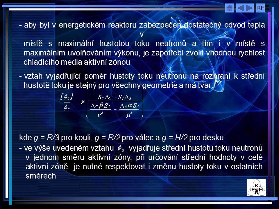 aby byl v energetickém reaktoru zabezpečen dostatečný odvod tepla v místě s maximální hustotou toku neutronů a tím i v místě s maximálním uvolňováním výkonu, je zapotřebí zvolit vhodnou rychlost chladícího media aktivní zónou
