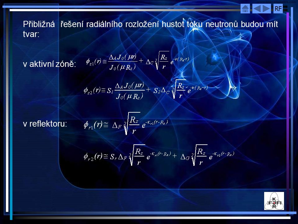 Přibližná řešení radiálního rozložení hustot toku neutronů budou mít tvar: