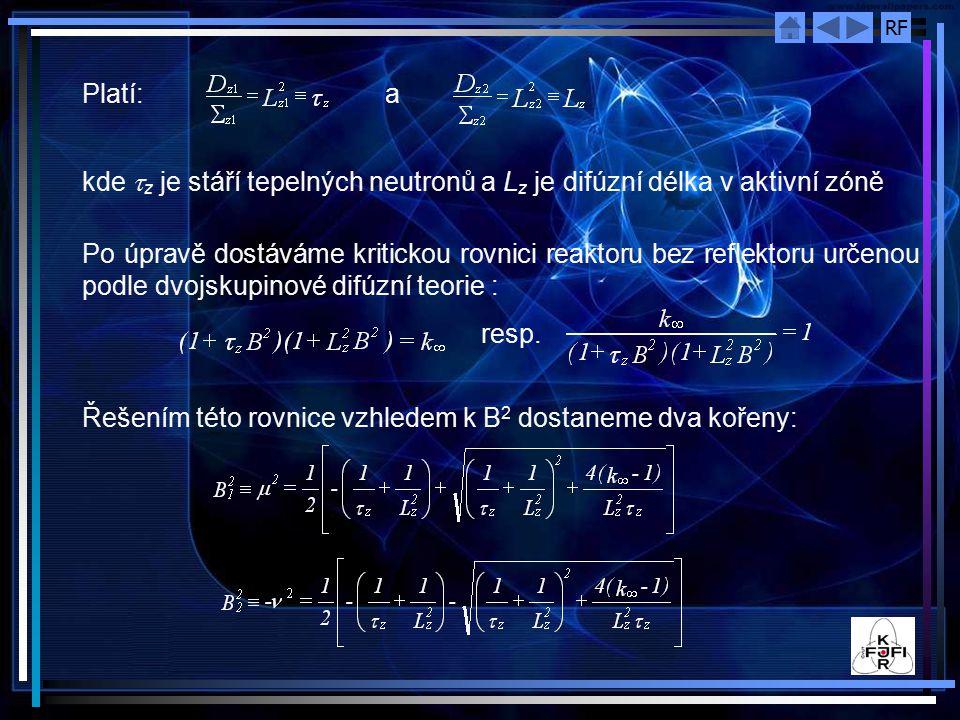 Platí: a kde tz je stáří tepelných neutronů a Lz je difúzní délka v aktivní zóně.