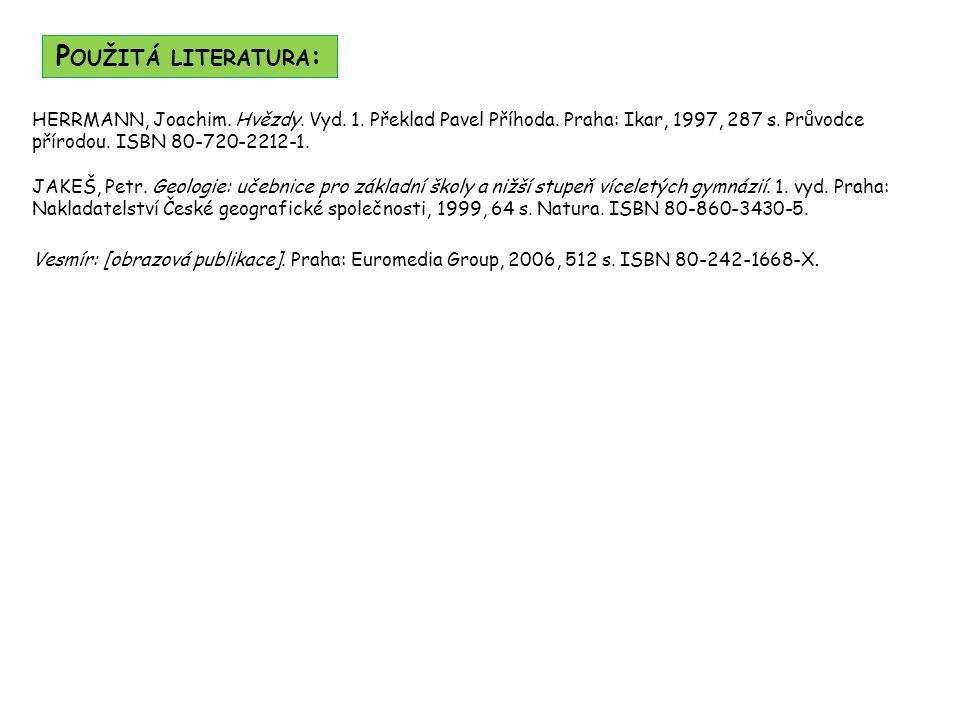 Použitá literatura: HERRMANN, Joachim. Hvězdy. Vyd. 1. Překlad Pavel Příhoda. Praha: Ikar, 1997, 287 s. Průvodce přírodou. ISBN 80-720-2212-1.