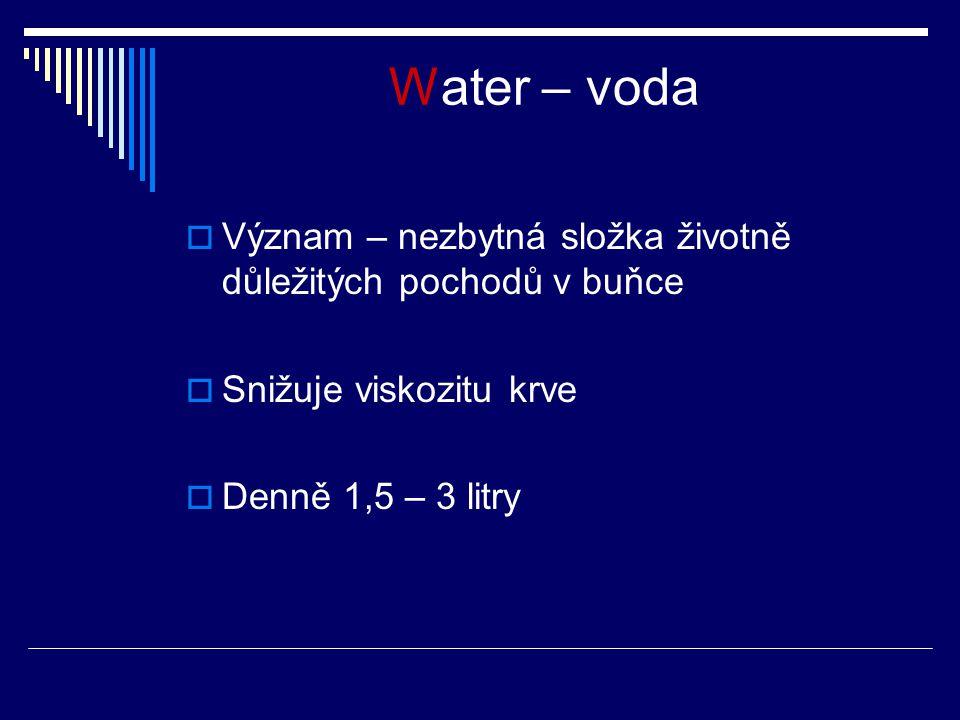 Water – voda Význam – nezbytná složka životně důležitých pochodů v buňce.