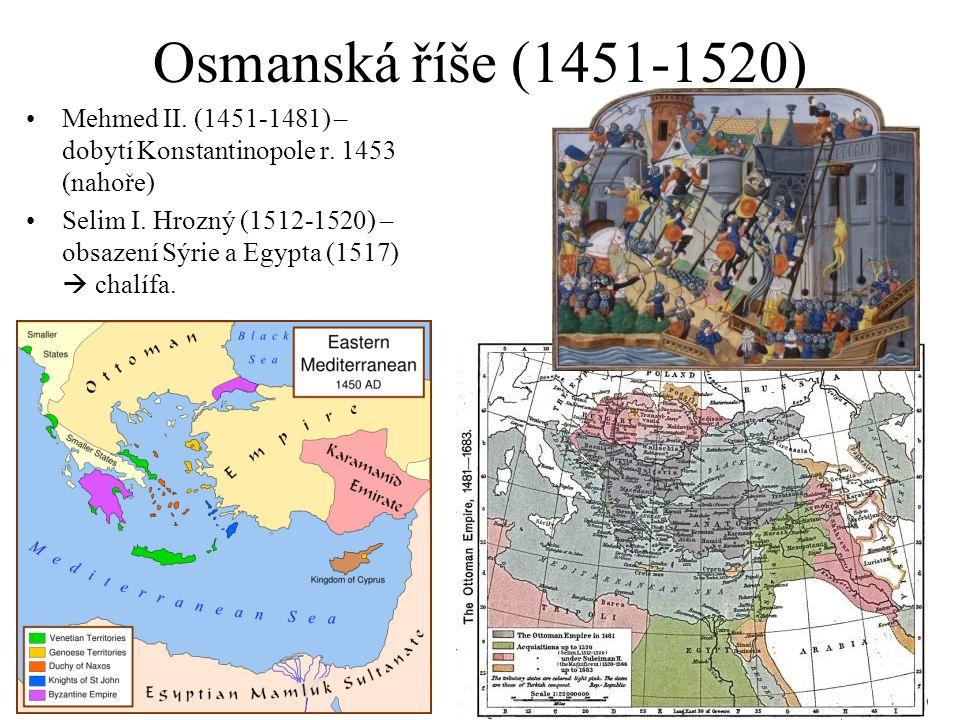 Osmanská říše (1451-1520) Mehmed II. (1451-1481) – dobytí Konstantinopole r. 1453 (nahoře)