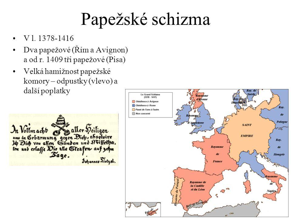 Papežské schizma V l. 1378-1416. Dva papežové (Řím a Avignon) a od r. 1409 tři papežové (Pisa)