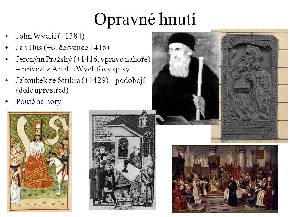 Opravné hnutí John Wyclif (+1384) Jan Hus (+6. července 1415)