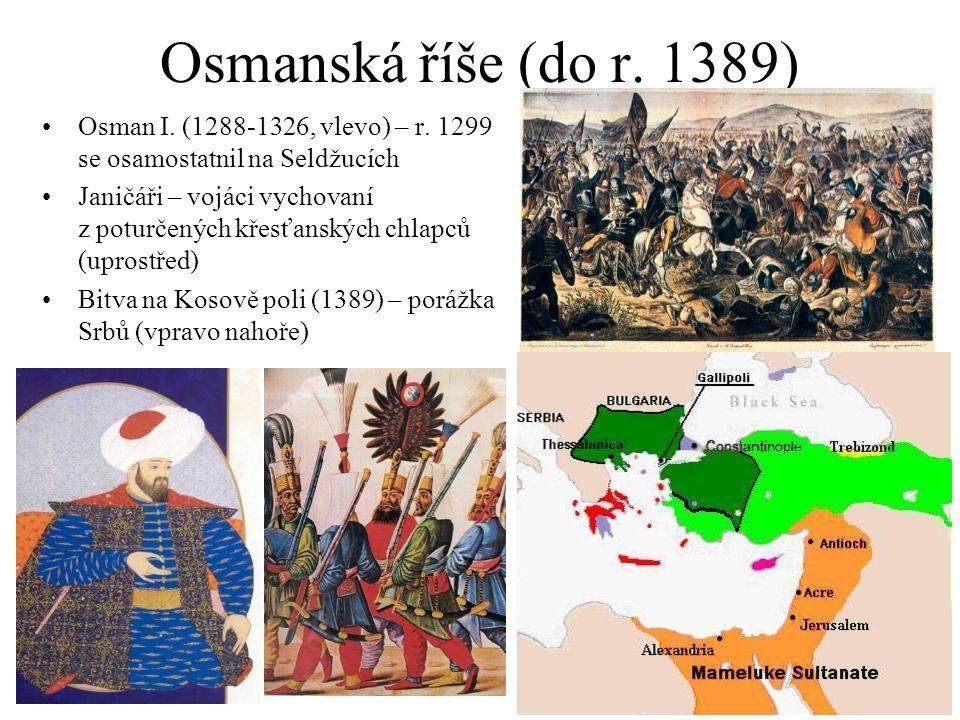 Osmanská říše (do r. 1389) Osman I. (1288-1326, vlevo) – r. 1299 se osamostatnil na Seldžucích.