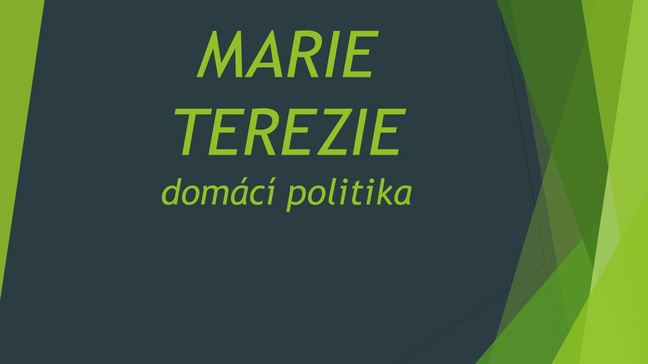MARIE TEREZIE domácí politika