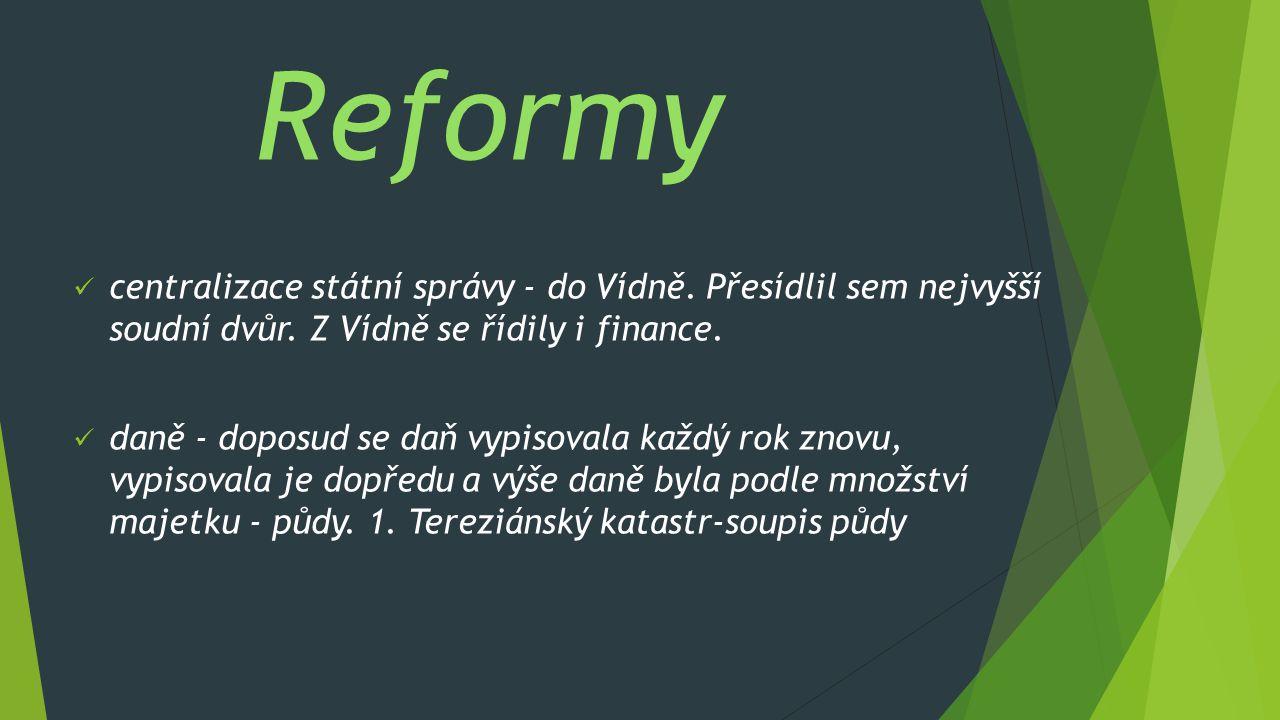 Reformy centralizace státní správy - do Vídně. Přesídlil sem nejvyšší soudní dvůr. Z Vídně se řídily i finance.