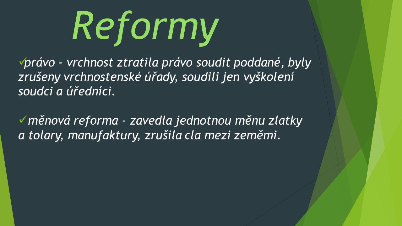 Reformy právo - vrchnost ztratila právo soudit poddané, byly zrušeny vrchnostenské úřady, soudili jen vyškolení soudci a úředníci.