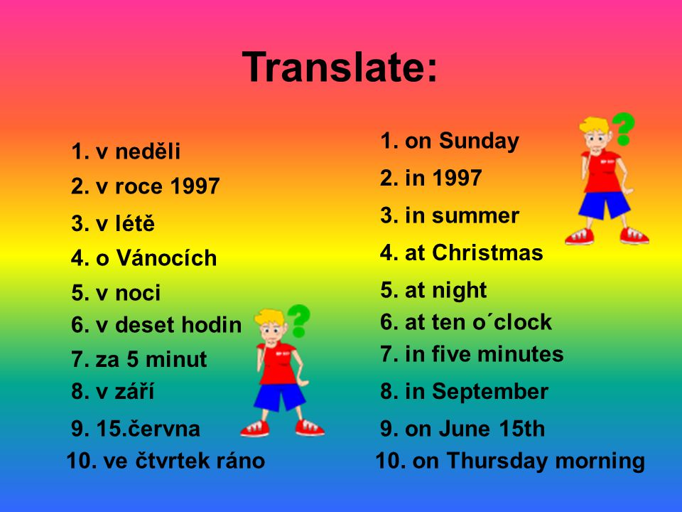 Translate: 1. on Sunday 1. v neděli 2. in 1997 2. v roce 1997