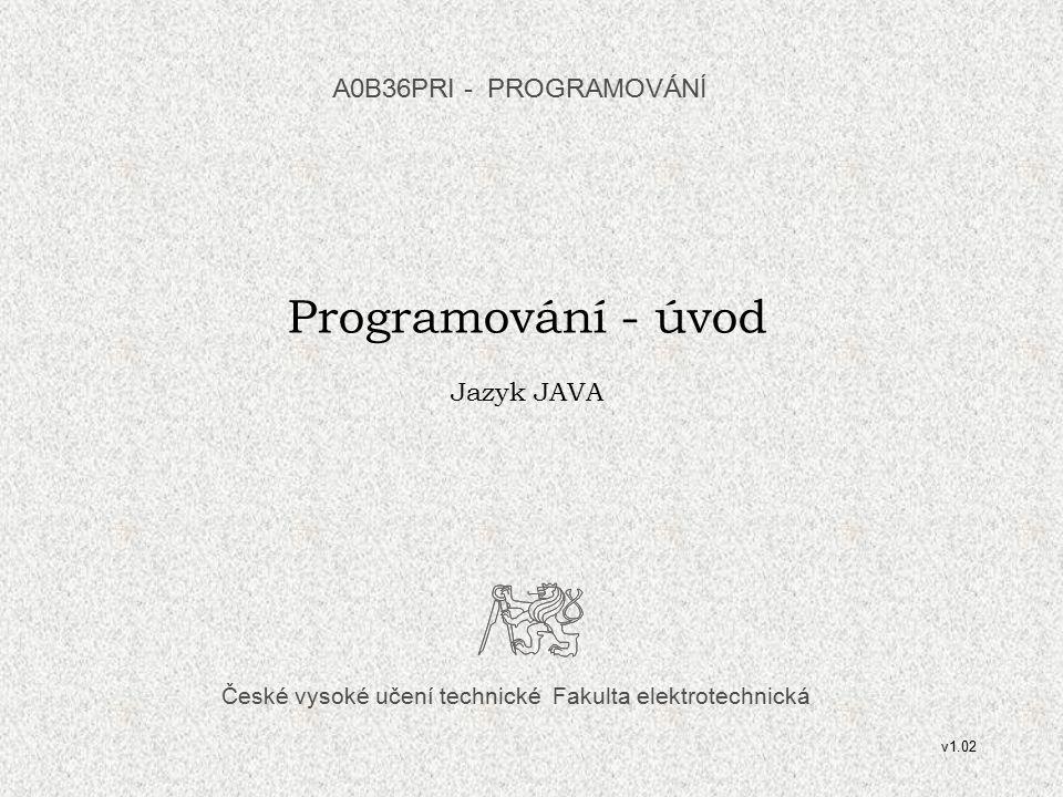 Programování - úvod A0B36PRI - PROGRAMOVÁNÍ Jazyk JAVA
