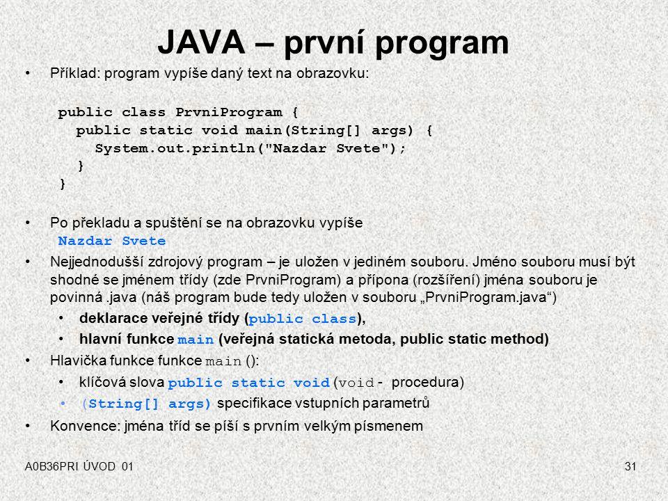 JAVA – první program Příklad: program vypíše daný text na obrazovku: