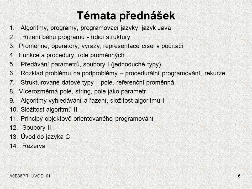 Témata přednášek Algoritmy, programy, programovací jazyky, jazyk Java