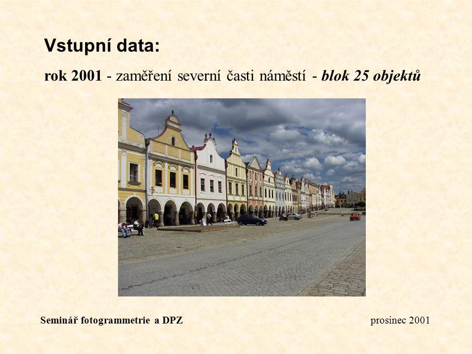 Vstupní data: rok 2001 - zaměření severní časti náměstí - blok 25 objektů.