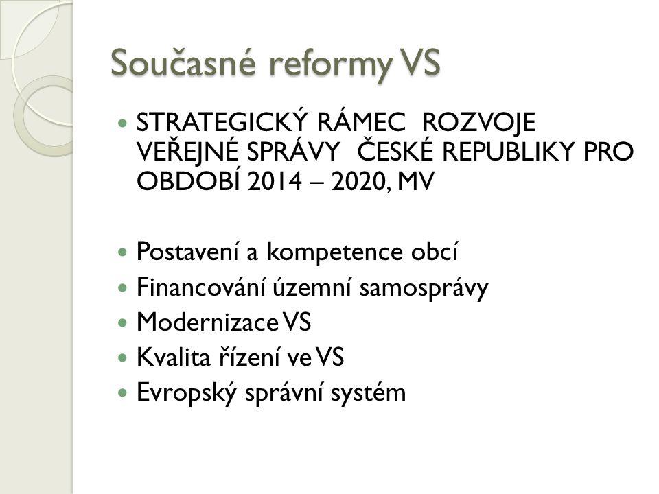 Současné reformy VS STRATEGICKÝ RÁMEC ROZVOJE VEŘEJNÉ SPRÁVY ČESKÉ REPUBLIKY PRO OBDOBÍ 2014 – 2020, MV.